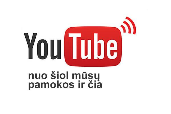 Nuo šiol mūsų pamokos ir YouTube